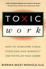 Toxic Work: How to overcome stress, overload and burnout, and revitalize your career