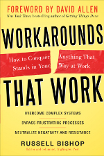 Workarounds that Work--Overcome complex systems, bypass frustrating processes and neutralize negativity and resistance