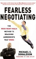 Fearless Negotiating: The Wish-Want-Walk Method to Reaching Agreements that Work